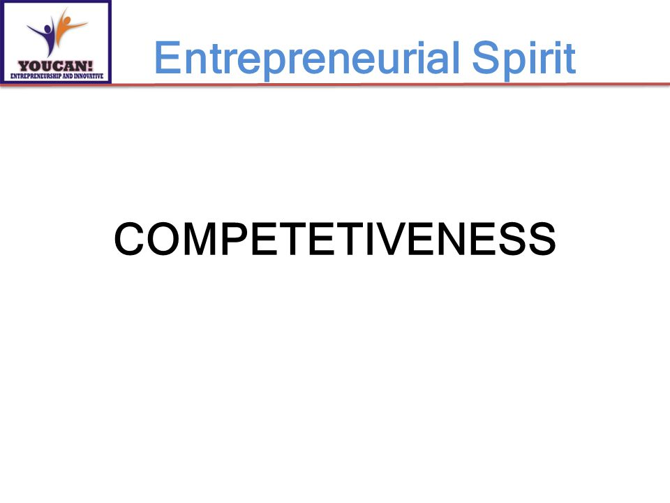COMPETETIVENESS Entrepreneurial Spirit