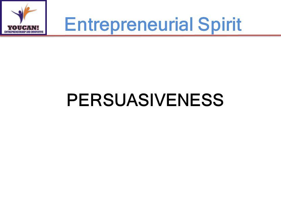 PERSUASIVENESS Entrepreneurial Spirit