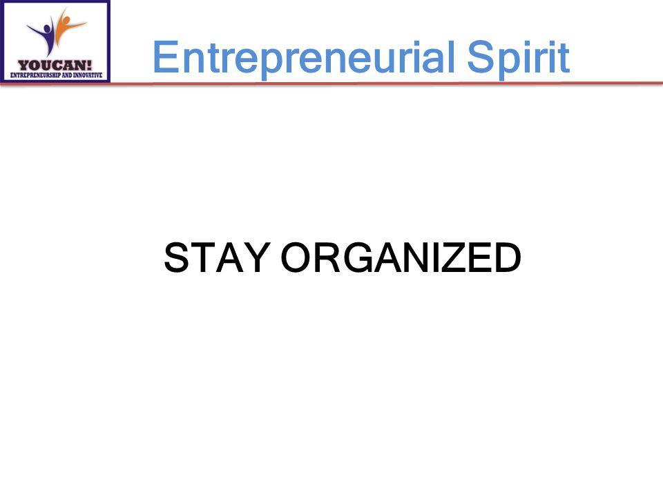 STAY ORGANIZED Entrepreneurial Spirit