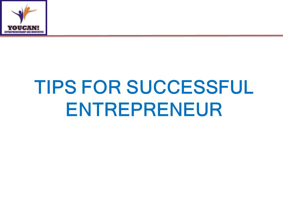 TIPS FOR SUCCESSFUL ENTREPRENEUR