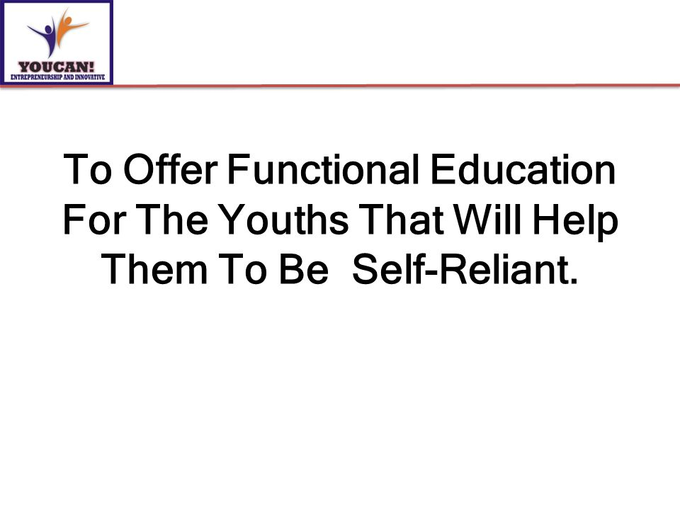 To Offer Functional Education For The Youths That Will Help Them To Be Self-Reliant.
