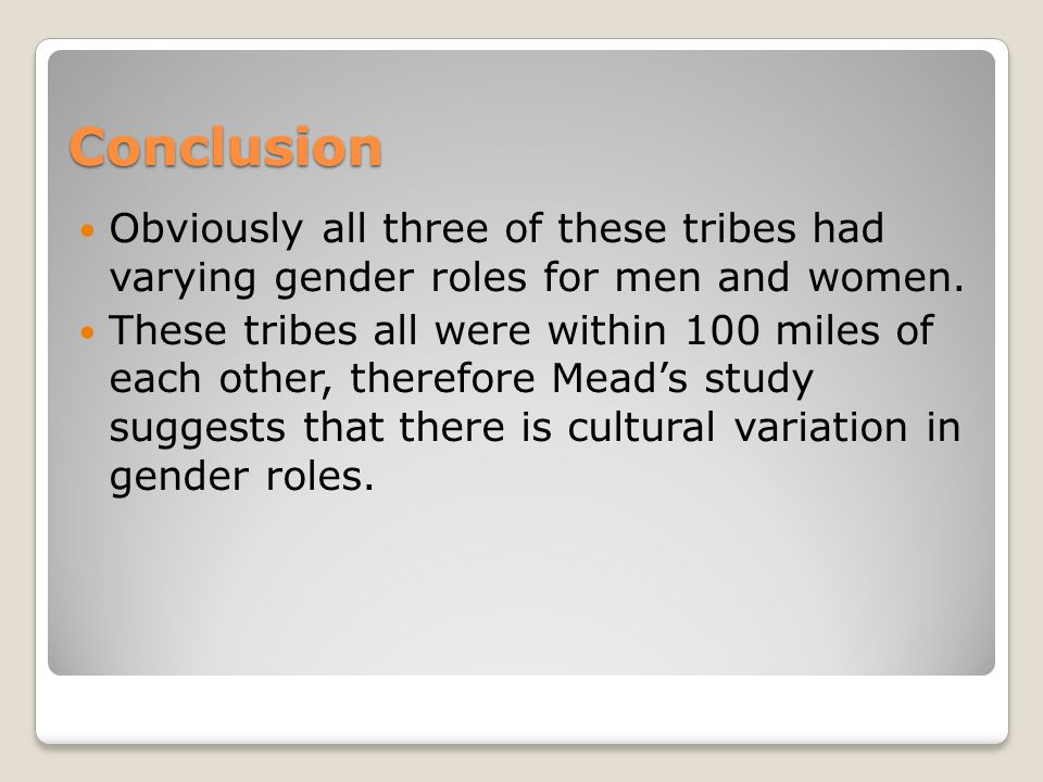 Conclusion Obviously all three of these tribes had varying gender roles for men and women.