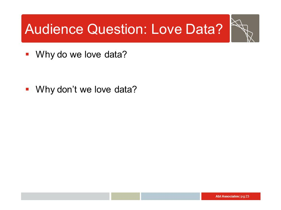Abt Associates | pg 23 Audience Question: Love Data.