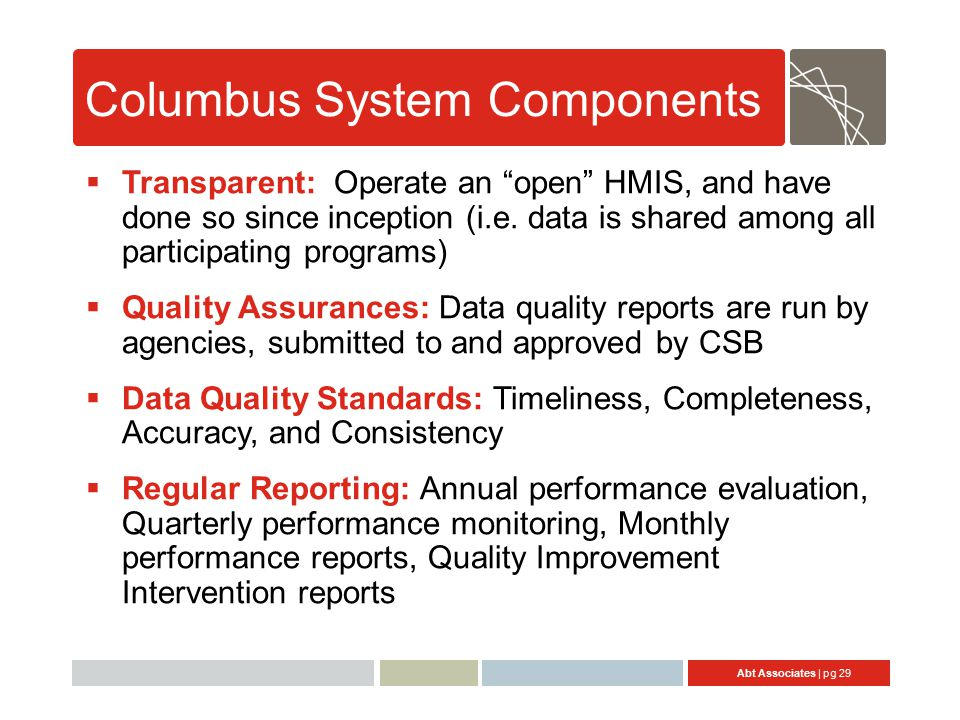 Abt Associates | pg 29 Columbus System Components  Transparent: Operate an open HMIS, and have done so since inception (i.e.