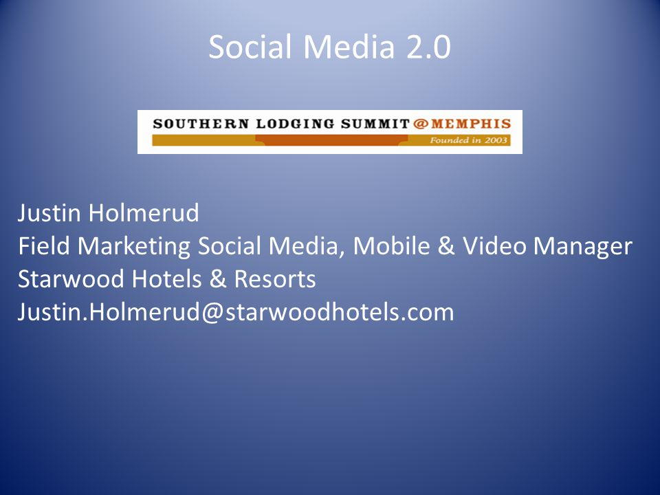 Social Media 2.0 Justin Holmerud Field Marketing Social Media, Mobile & Video Manager Starwood Hotels & Resorts