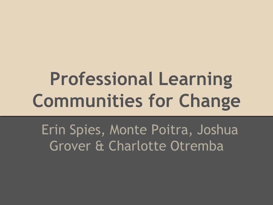 Formats of PLC's as a Change Agent Structure and Time are an integral part of PLC's as an Agent of Change.
