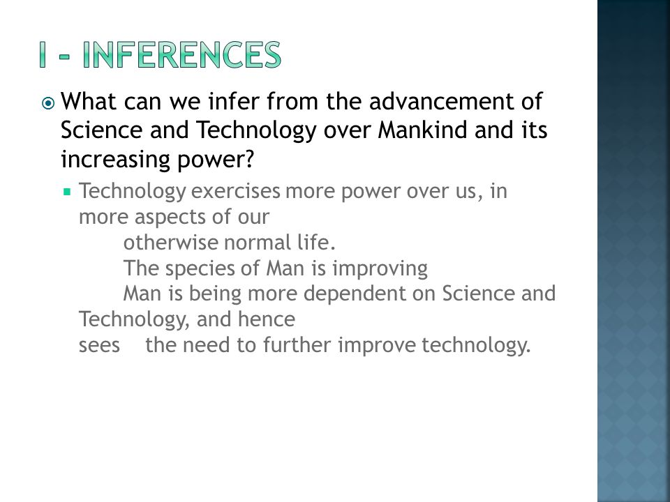  What can we infer from the advancement of Science and Technology over Mankind and its increasing power?  Technology exercises more power over us, i