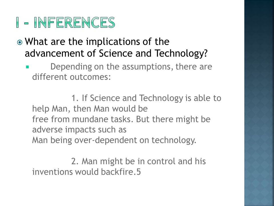  What are the implications of the advancement of Science and Technology?  Depending on the assumptions, there are different outcomes: 1. If Science