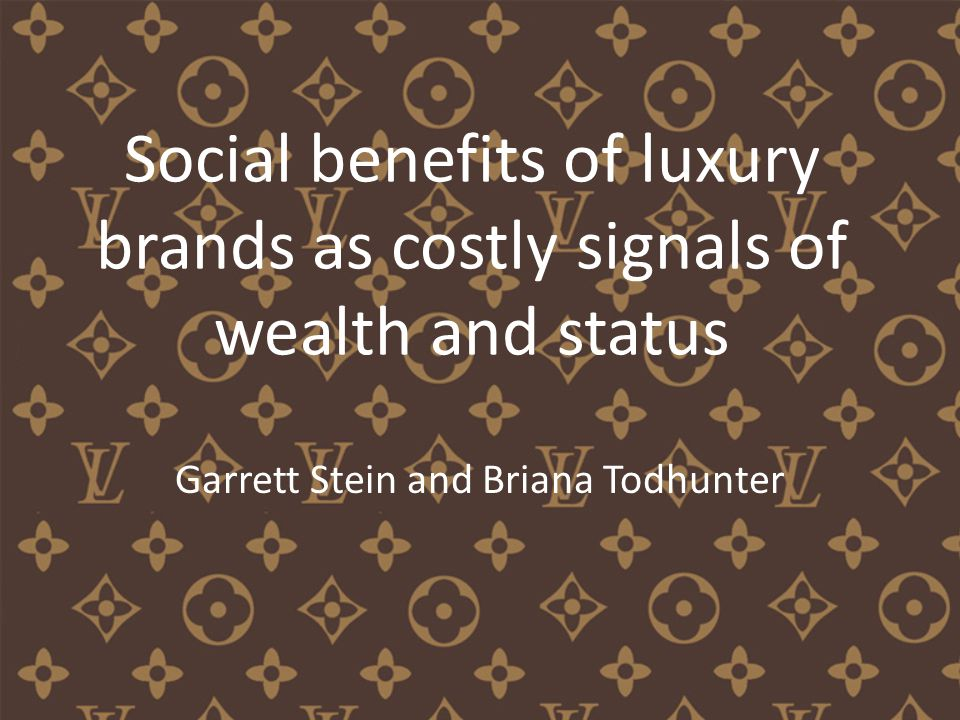 Social benefits of luxury brands as costly signals of wealth and status Garrett Stein and Briana Todhunter