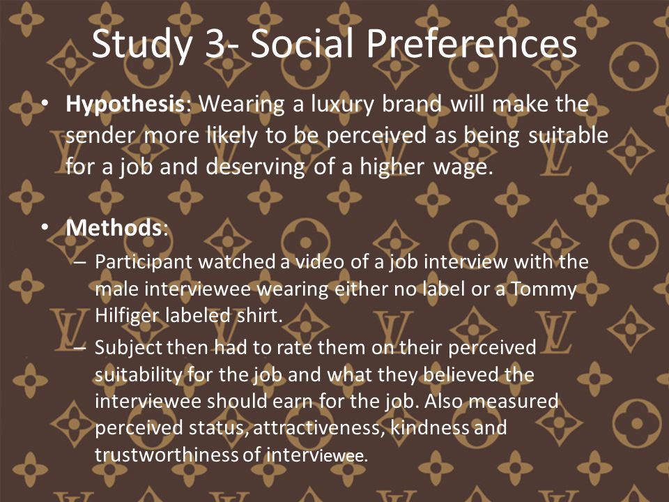 Study 3- Social Preferences Hypothesis: Wearing a luxury brand will make the sender more likely to be perceived as being suitable for a job and deserving of a higher wage.