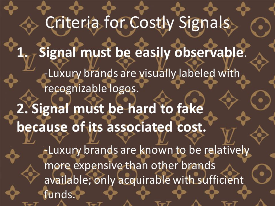 Criteria for Costly Signals 1.Signal must be easily observable.