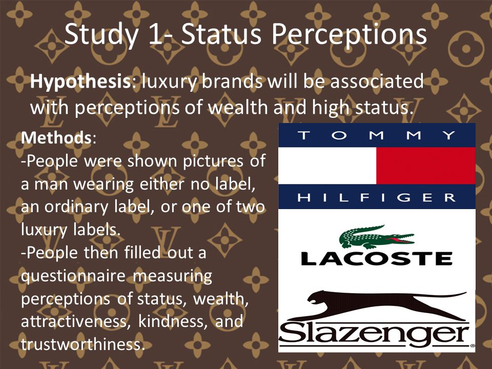Study 1- Status Perceptions Hypothesis: luxury brands will be associated with perceptions of wealth and high status.