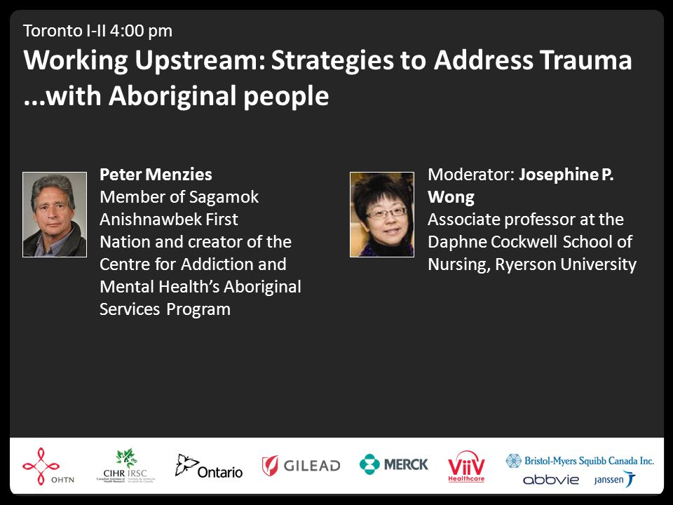 Toronto I-II 4:00 pm Working Upstream: Strategies to Address Trauma...with Aboriginal people Peter Menzies Member of Sagamok Anishnawbek First Nation