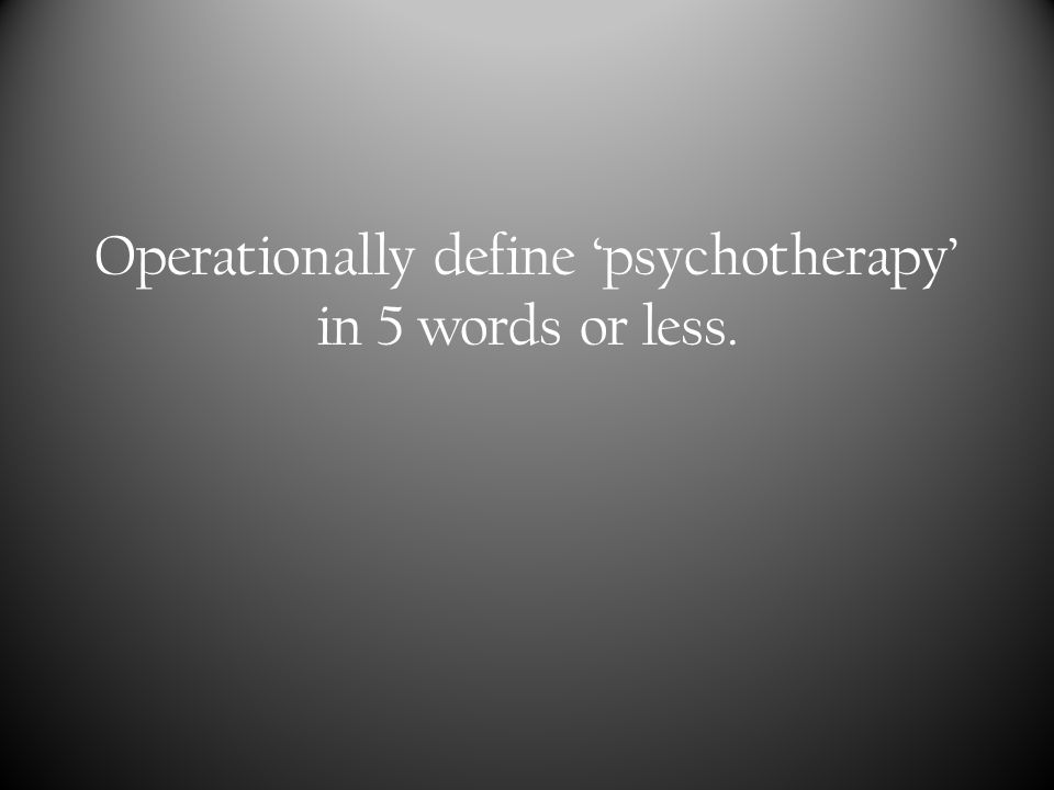 Operationally define 'psychotherapy' in 5 words or less.