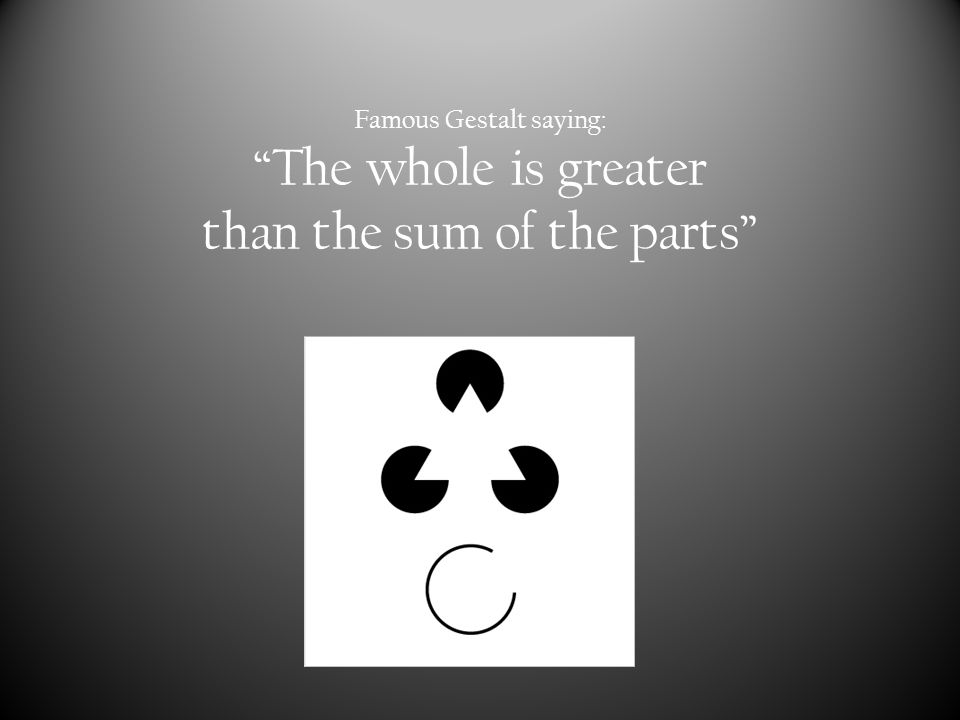 """Famous Gestalt saying: """"The whole is greater than the sum of the parts"""""""