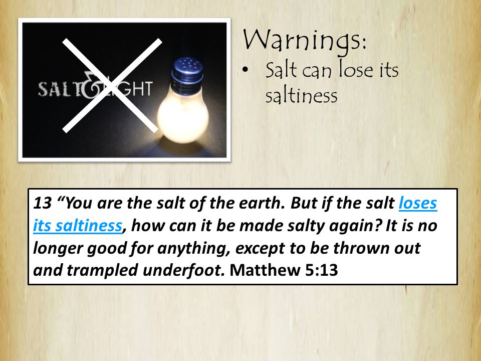 Warnings: Salt can lose its saltiness 13 You are the salt of the earth.
