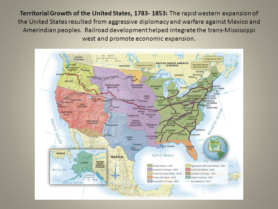 Territorial Growth of the United States, 1783- 1853: The rapid western expansion of the United States resulted from aggressive diplomacy and warfare against Mexico and Amerindian peoples.