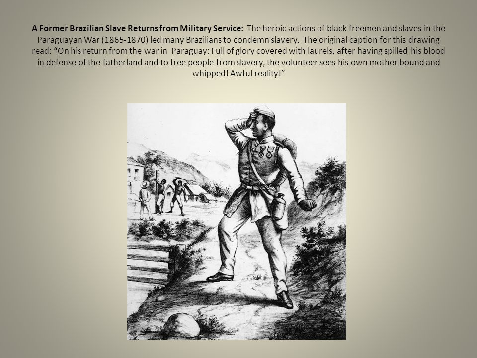 A Former Brazilian Slave Returns from Military Service: The heroic actions of black freemen and slaves in the Paraguayan War (1865-1870) led many Brazilians to condemn slavery.