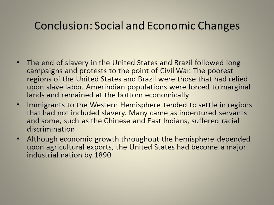 Conclusion: Social and Economic Changes The end of slavery in the United States and Brazil followed long campaigns and protests to the point of Civil War.