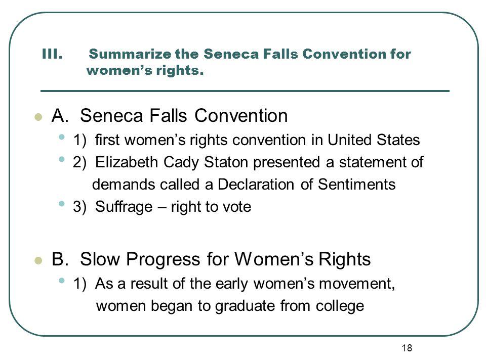 18 III. Summarize the Seneca Falls Convention for women's rights. A. Seneca Falls Convention 1) first women's rights convention in United States 2) El