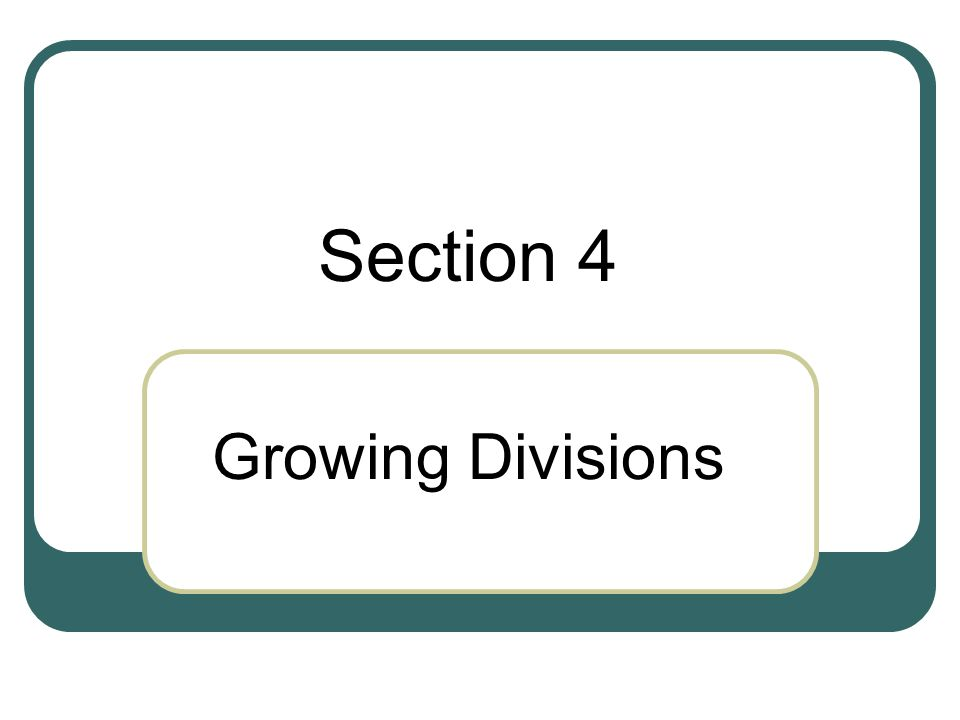 Section 4 Growing Divisions