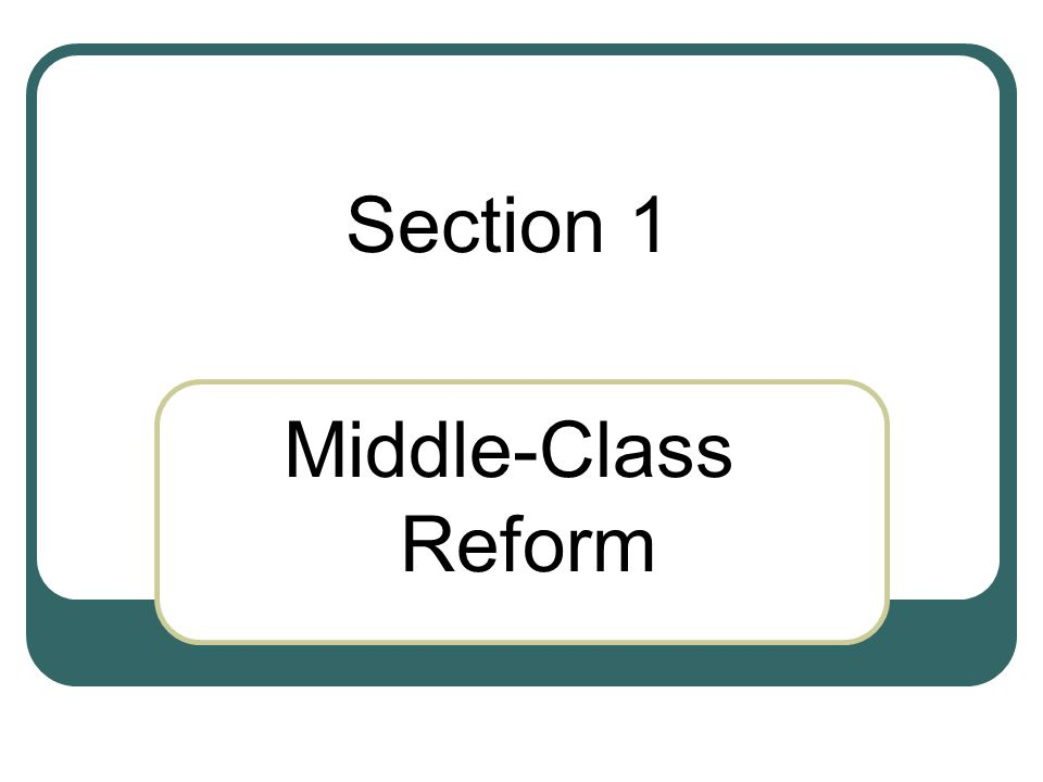 Section 1 Middle-Class Reform