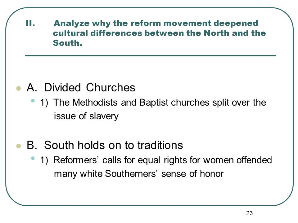 23 II. Analyze why the reform movement deepened cultural differences between the North and the South. A. Divided Churches 1) The Methodists and Baptis