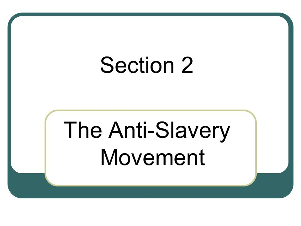 Section 2 The Anti-Slavery Movement