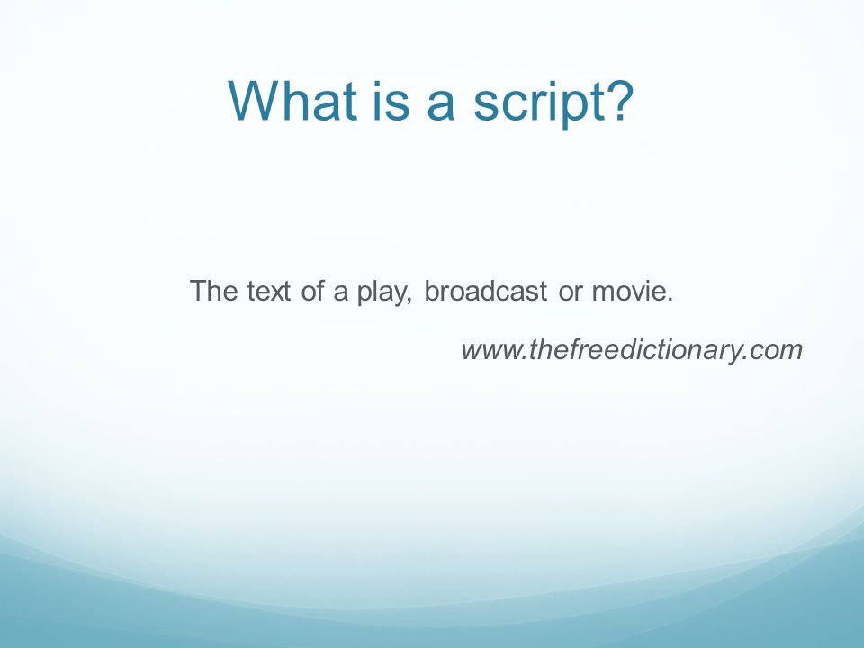 What is a script The text of a play, broadcast or movie. www.thefreedictionary.com