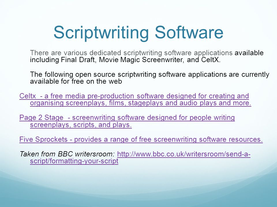Scriptwriting Software There are various dedicated scriptwriting software applications available including Final Draft, Movie Magic Screenwriter, and CeltX.