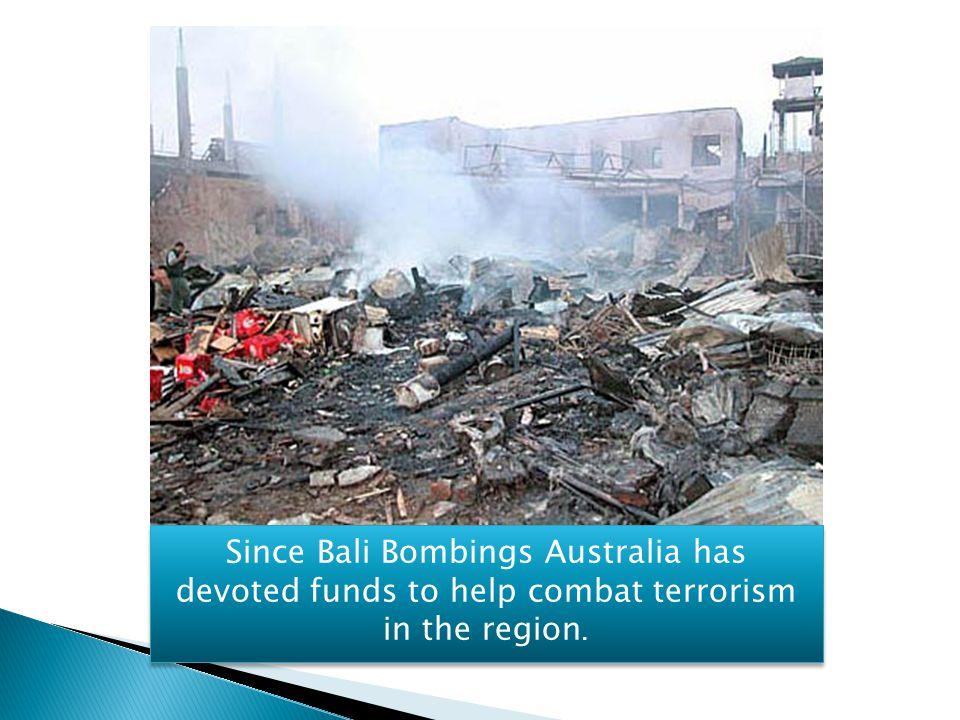 Since Bali Bombings Australia has devoted funds to help combat terrorism in the region.