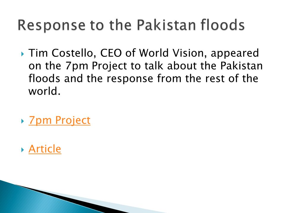  Tim Costello, CEO of World Vision, appeared on the 7pm Project to talk about the Pakistan floods and the response from the rest of the world.  7pm