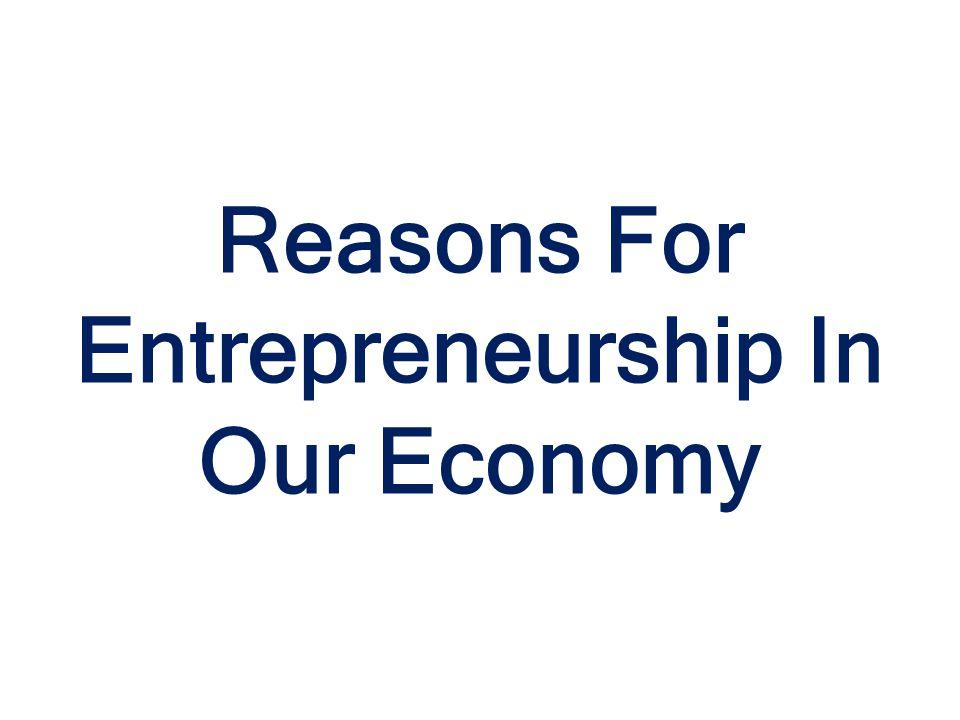 Reasons For Entrepreneurship In Our Economy