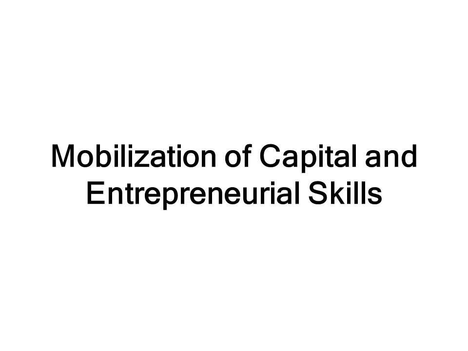Mobilization of Capital and Entrepreneurial Skills