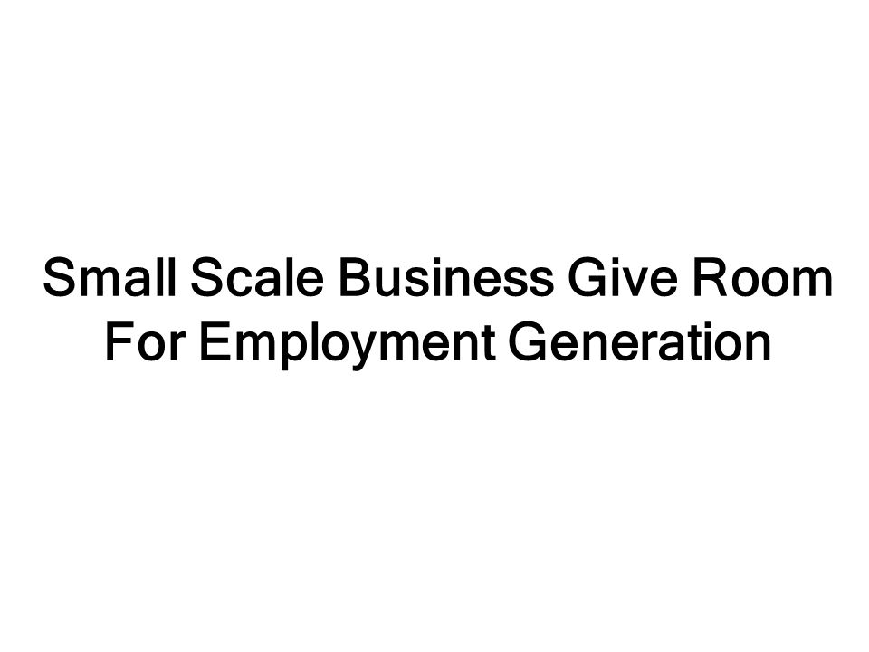Small Scale Business Give Room For Employment Generation