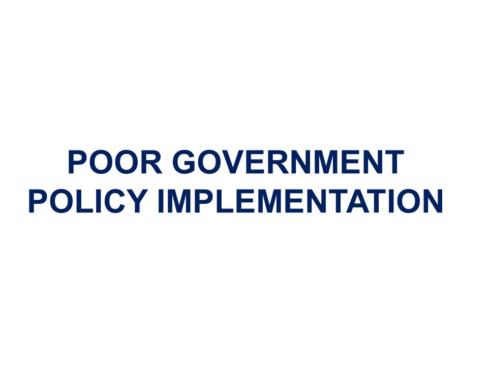 POOR GOVERNMENT POLICY IMPLEMENTATION