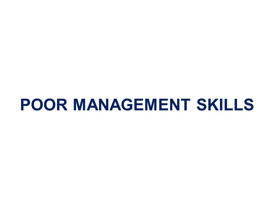 POOR MANAGEMENT SKILLS