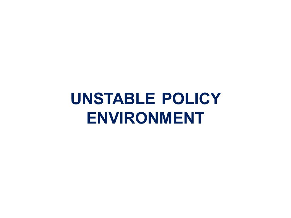 UNSTABLE POLICY ENVIRONMENT