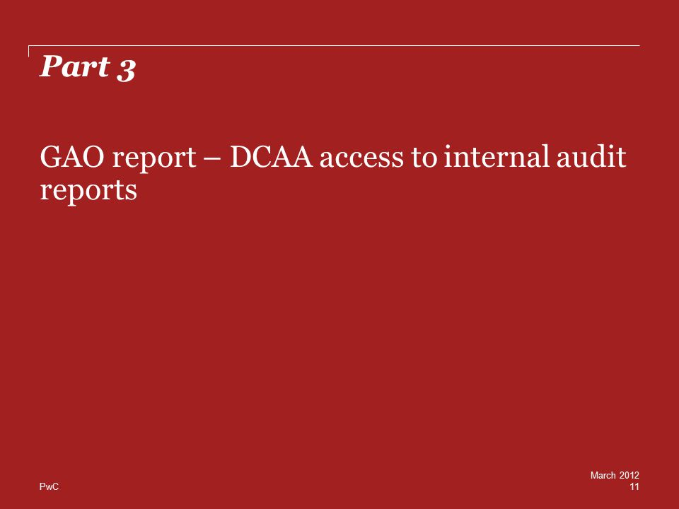 PwC Part 3 11 GAO report – DCAA access to internal audit reports March 2012