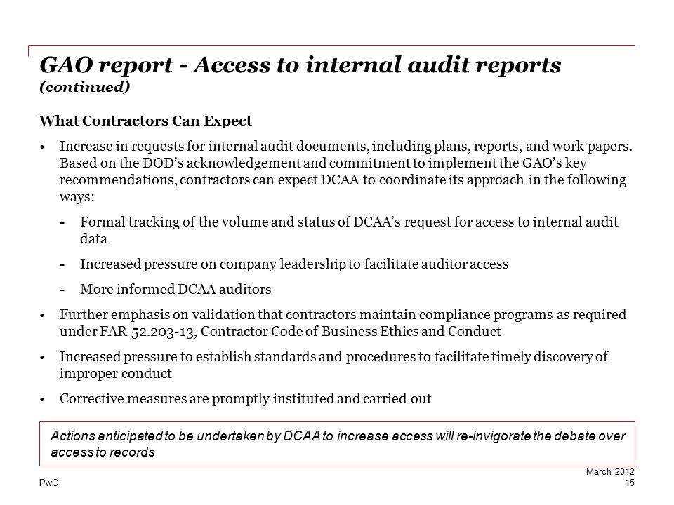 PwC GAO report - Access to internal audit reports (continued) What Contractors Can Expect Increase in requests for internal audit documents, including
