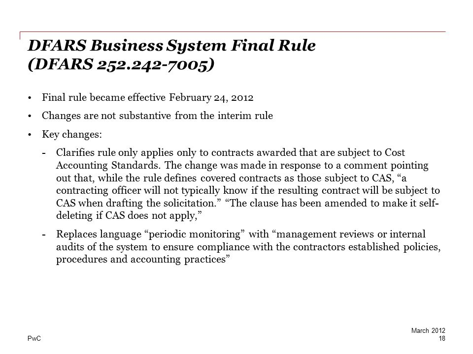 PwC DFARS Business System Final Rule (DFARS 252.242-7005) Final rule became effective February 24, 2012 Changes are not substantive from the interim r