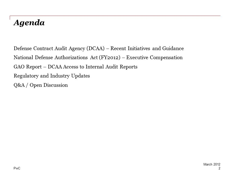 PwC Agenda Defense Contract Audit Agency (DCAA) – Recent Initiatives and Guidance National Defense Authorizations Act (FY2012) – Executive Compensatio