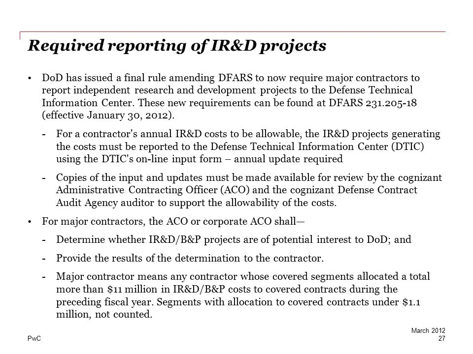 PwC Required reporting of IR&D projects DoD has issued a final rule amending DFARS to now require major contractors to report independent research and