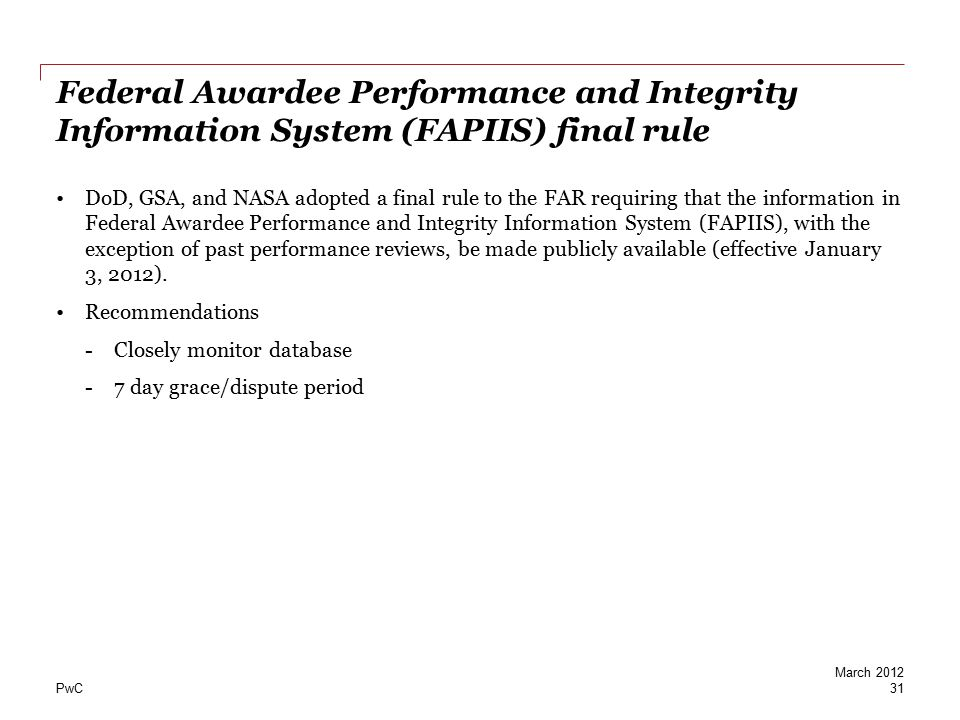 PwC Federal Awardee Performance and Integrity Information System (FAPIIS) final rule DoD, GSA, and NASA adopted a final rule to the FAR requiring that