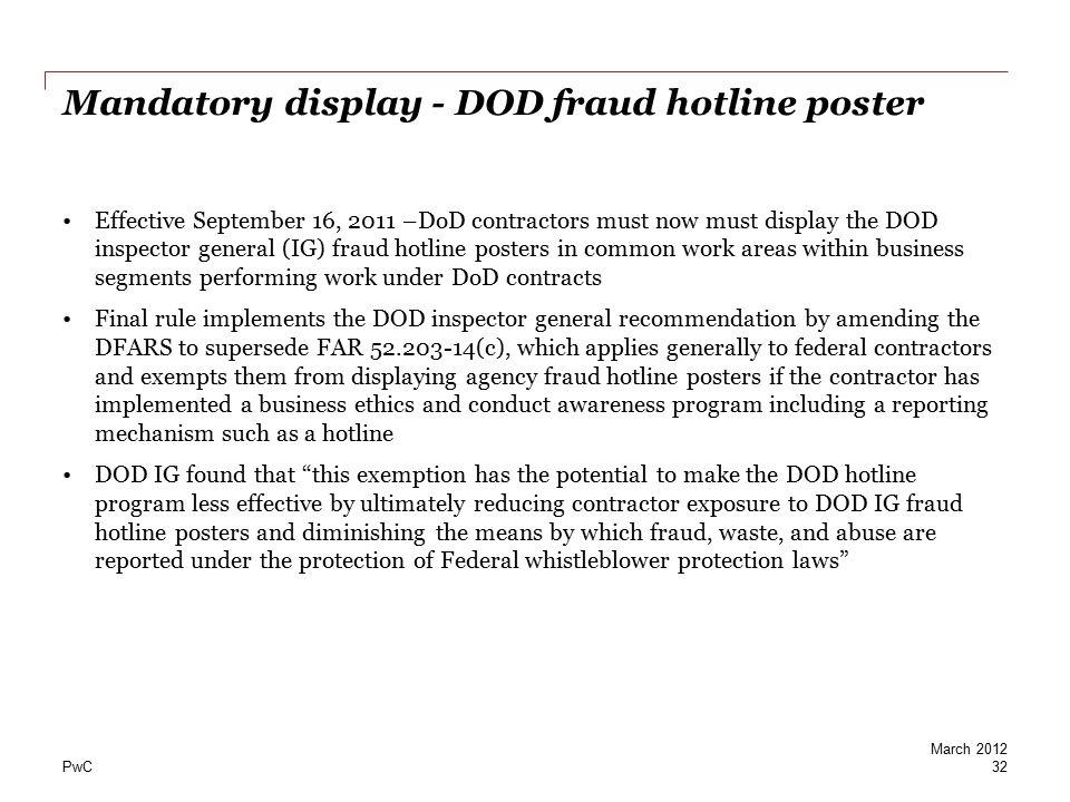 PwC Mandatory display - DOD fraud hotline poster Effective September 16, 2011 –DoD contractors must now must display the DOD inspector general (IG) fr