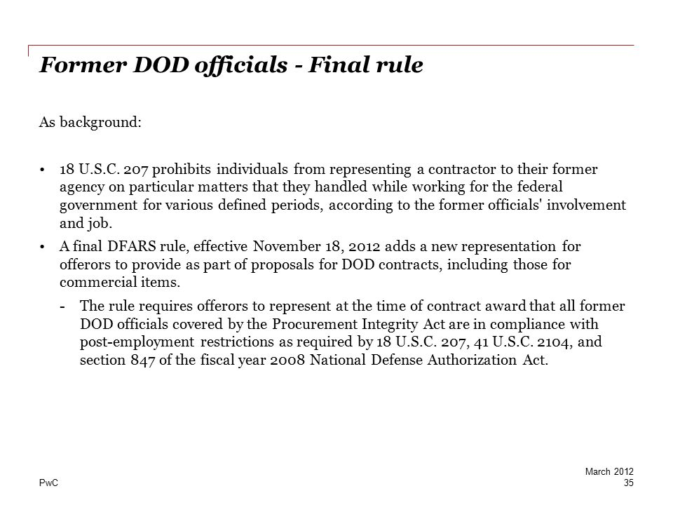 PwC Former DOD officials - Final rule As background: 18 U.S.C. 207 prohibits individuals from representing a contractor to their former agency on part
