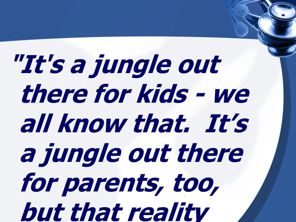 It s a jungle out there for kids - we all know that.