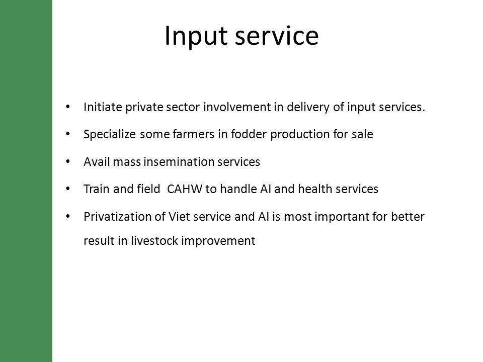 Input service Initiate private sector involvement in delivery of input services.