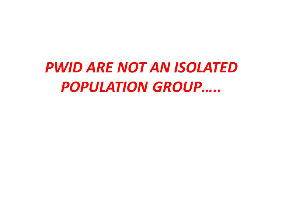 PWID ARE NOT AN ISOLATED POPULATION GROUP…..
