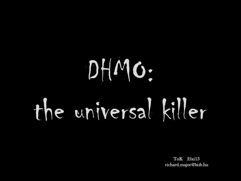 DHMO: the universal killer ToK 25xi13 richard.major@bisb.hu
